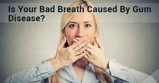 Is Your Bad Breath Caused By Gum Disease?