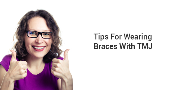 Tips For Wearing Braces With TMJ