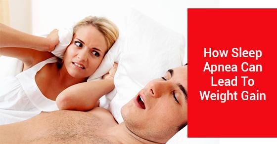 How Sleep Apnea Can Lead To Weight Gain