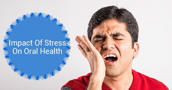 Impact Of Stress On Oral Health