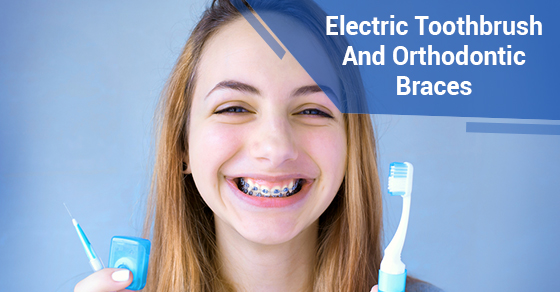Electric Toothbrush And Orthodontic Braces