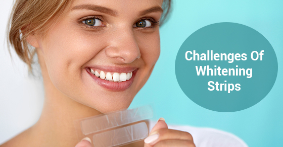 Challenges Of Whitening Strips